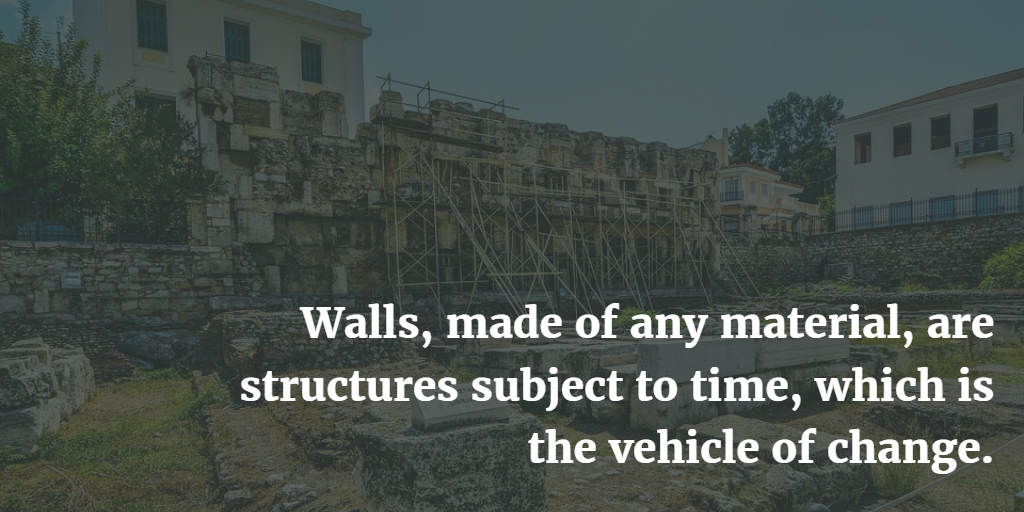 Walls, made of any material, are structures subject to time, the vehicle of change.